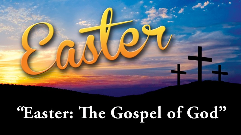 Easter: The Gospel of God