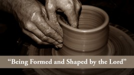 Being Formed and Shaped by the Lord