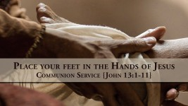 Place your feet in the Hands of Jesus Communion Service, John 13:1-11