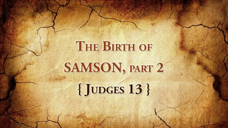 The Birth of Samson, part 2 Judges 13