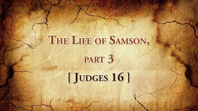 The Life of Samson, part 3 Judges 16:1-3