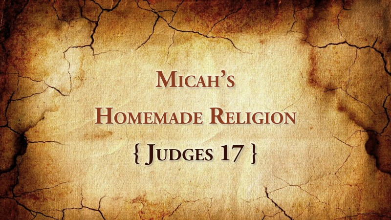 Micah's Homemade Religion, Judges 17