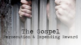 The Gospel Persecution and Impending Reward