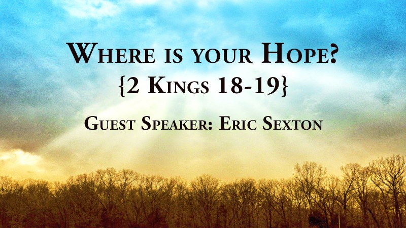 Where is your Hope? 2 Kings 18-19