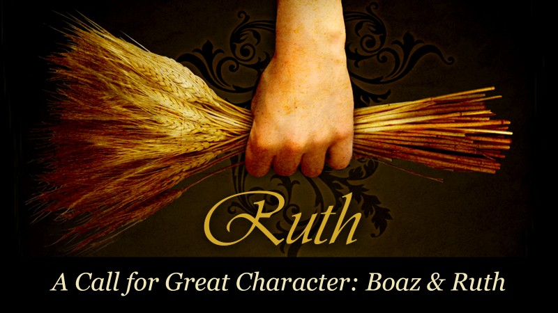 A Call for Great Character: Boaz and Ruth