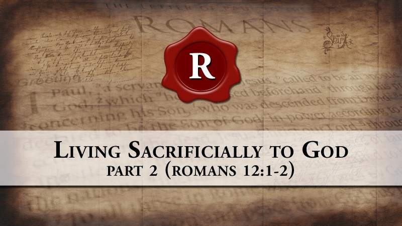 Living Sacrificially to God, part 2