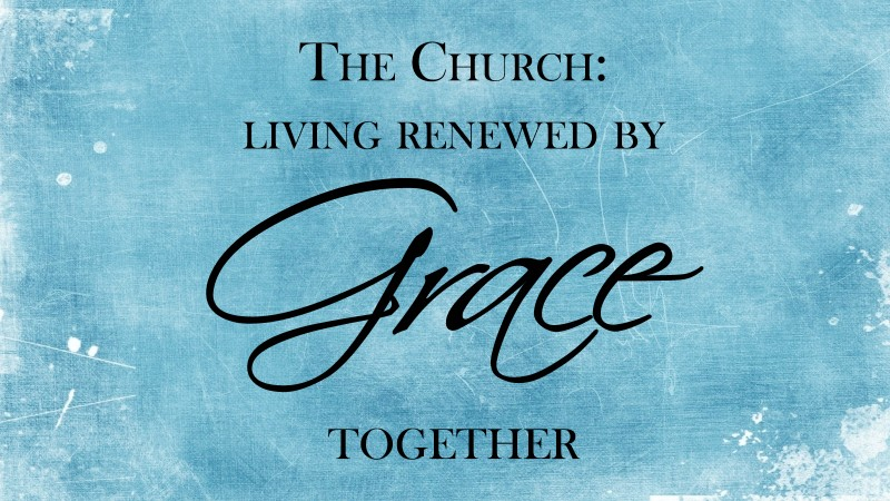 The Church: Living Renewed by Grace Together