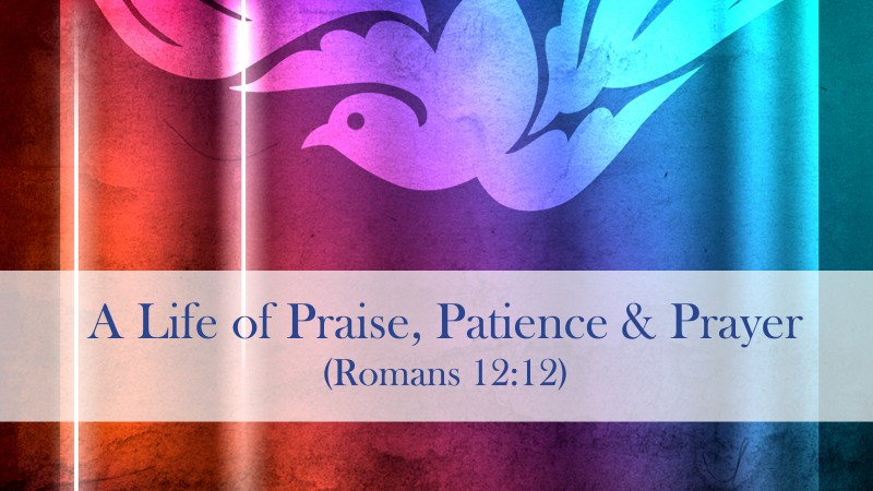 A Life of Praise, Patience and Prayer