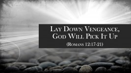Lay Down Vengeance, God Will Pick It Up