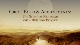 Great Faith & Achievements: The Story of Nehemiah and a Building Project