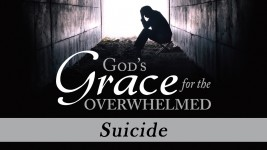 Grace for the Overwhelmed: Suicide