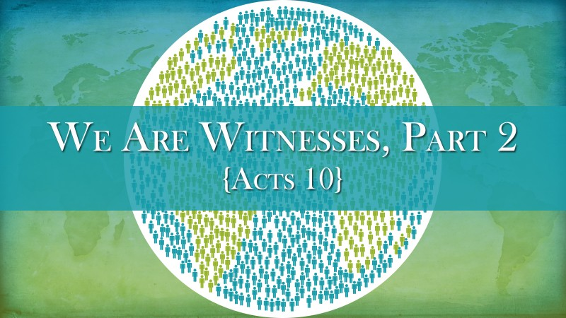 We Are Witnesses, Part 2. Acts 10