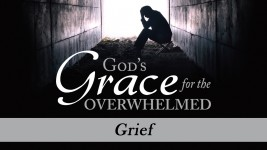 God's Grace for the Overwhelmed: Grief
