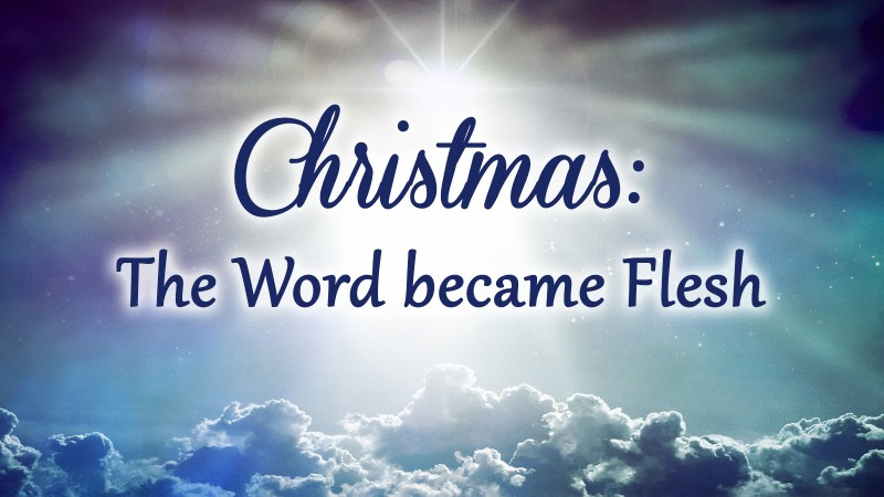 Christmas: The Word Became Flesh