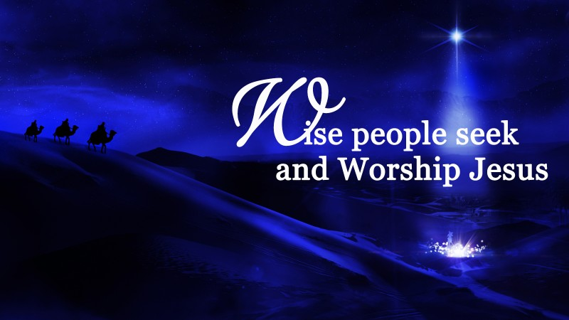 Wise People Seek and Worship Jesus