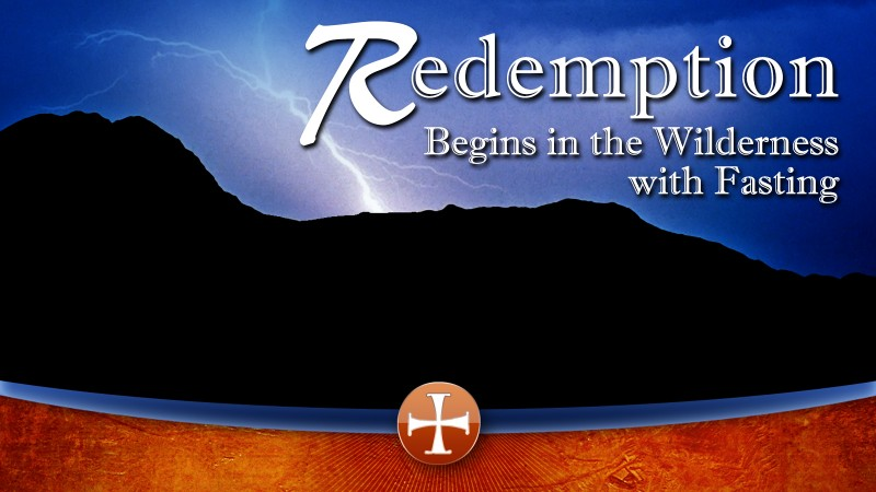 Redemption Beings in the Wilderness with Fasting