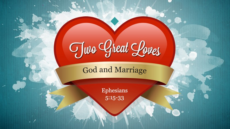 Two Great Loves: God and Marriage