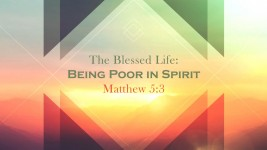 The Blessed Life: Being Poor in Spirit
