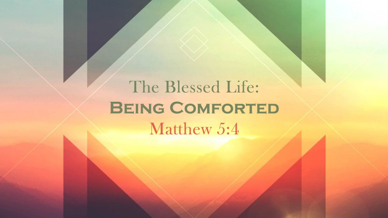 The Blessed Life: Being Comforted