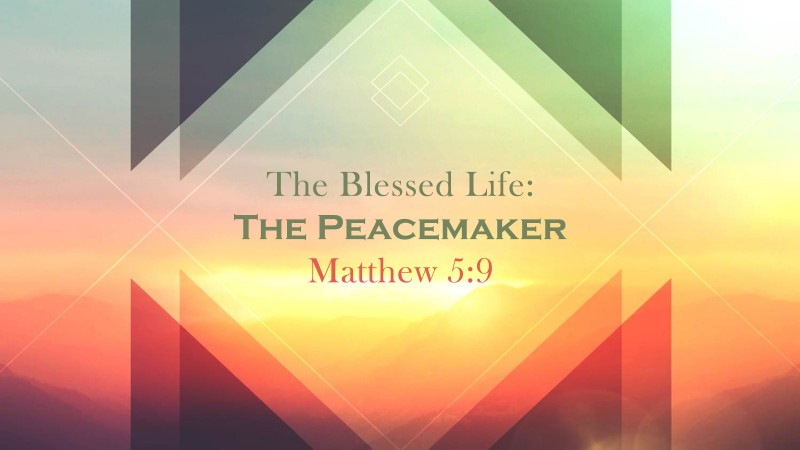 The Blessed Life: The Peacemaker