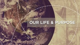 Our Life and Purpose