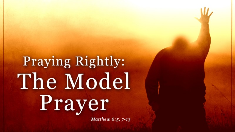 Praying Rightly: The Model Prayer