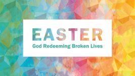Easter: God Redeeming Broken Lives