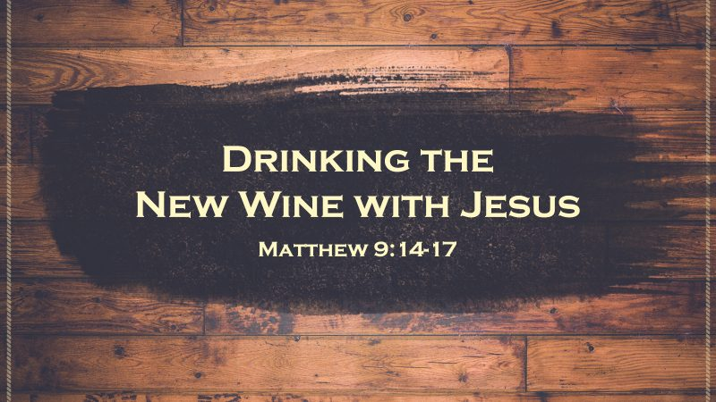 Drinking the New Wine of Jesus