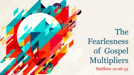 The Fearlessness of Gospel Multipliers
