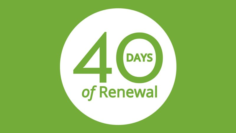 40 Days of Renewal: Renewing Your Heart