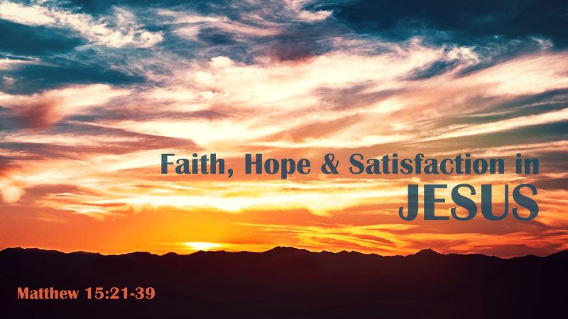 Faith, Hope and Satisfaction in Jesus